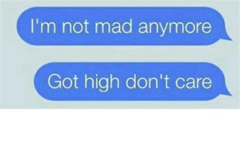 is it mad i don t really care i m not mad anymore got high don t care meme on sizzle