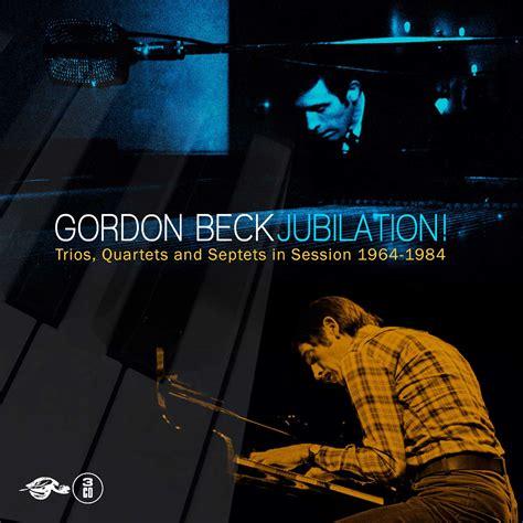 gordon beck gordon beck jubilation trios quartets and septets in