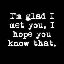 glad i met you friend quotes quotesgram