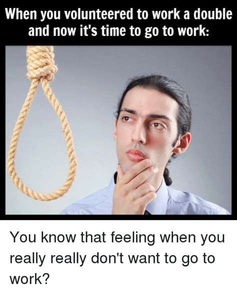 When You Go To The What Do You Indulge In by 25 Best Memes About Dont Want To Go To Work Dont Want