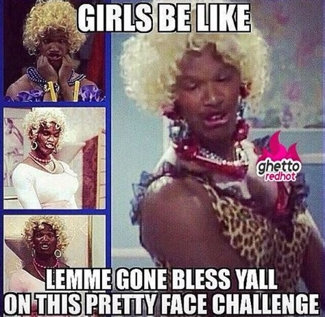 Ghetto Funny Memes - girls be like pretty face haha funnies pinterest