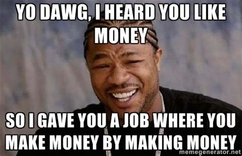 Make Money Meme - if your life were an internet meme what would it be type