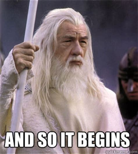 And So It Begins And Our New Look by And So It Begins So It Begins Gandalf Quickmeme