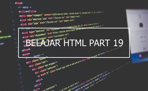 pengenalan macam tag html dasar part 3 tutorial template tutorial cara membuat tabel di html belajar html dasar