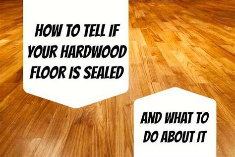 are my hardwood floors sealed home ec 101