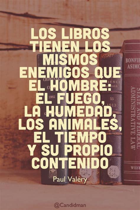 libro lo que el tiempo los libros tienen los mismos enemigos que el hombre el fuego la humedad los animales el