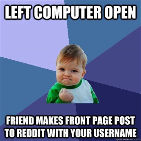 Meme Usernames - left computer open friend makes front page post to reddit
