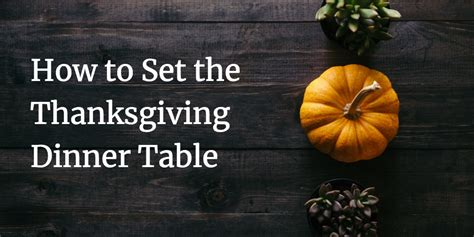 how to set a thanksgiving table how to set a thanksgiving table digital firefly marketing