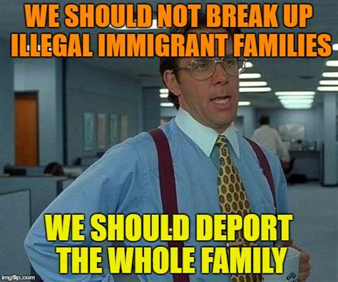 Illegal Immigration Meme - deportation imgflip