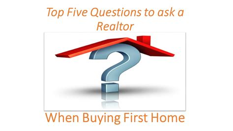 what questions to ask when buying a house top 5 questions to ask a realtor when buying a first home