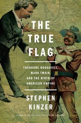 the true flag theodore roosevelt and the birth of american empire books the true flag theodore roosevelt and the