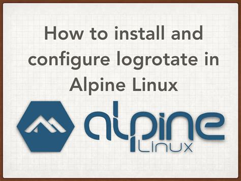 tutorial alpine linux how to install and configure logrotate in alpine linux