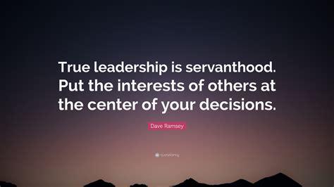 dave ramsey quote true leadership  servanthood put