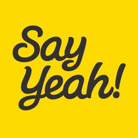 says yeah say yeah yousayyeah