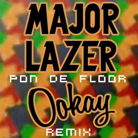major lazer pon de floor ookay remix rebels