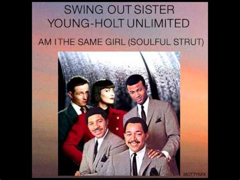 am i the same girl swing out sister swing out sister young holt unlimited am i the same