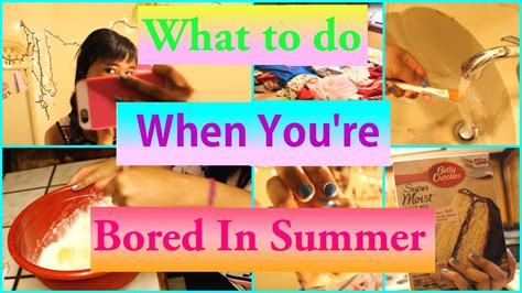 what to do when you re bored in summer stuck at home