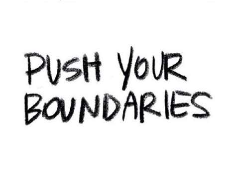 push boundaries pushing boundaries quotes quotesgram