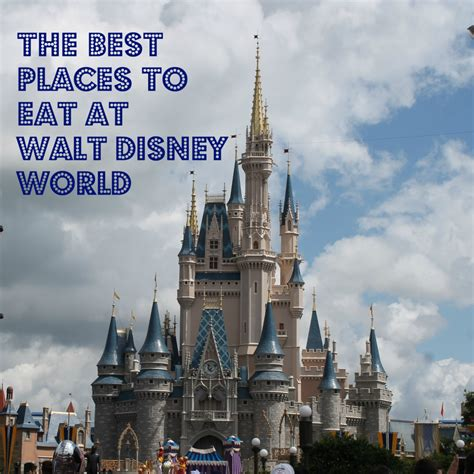Worldwide Where Is The Best Place To Get An Mba by The Best Places To Eat At Walt Disney World
