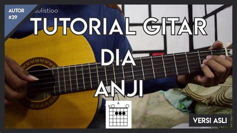 tutorial kunci gitar anji dia autor 29 tutorial gitar dia anji versi asli