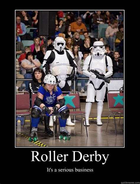 Roller Derby Meme - roller derby its a serious business motivational poster