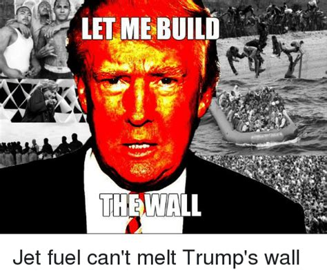 Jet Fuel Can T Melt Dank Memes - let me build the way jet fuel can t melt trump s wall jets meme on sizzle