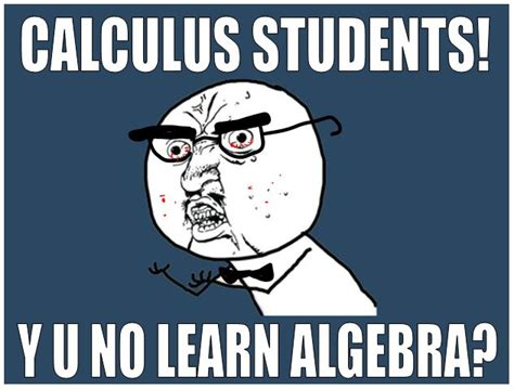 Calculus Meme - everything every calculus instructor wants you to know
