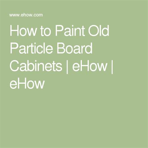 How To Clean Particle Board Cabinets by Best 25 Paint Particle Board Ideas On