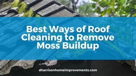 best ways of roof cleaning to remove moss buildup d harrison