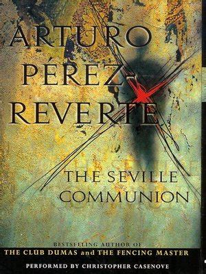 the seville communion the seville communion by arturo perez reverte 183 overdrive rakuten overdrive ebooks