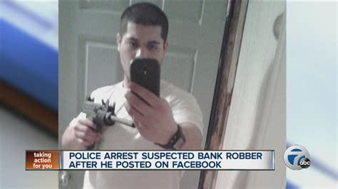 man arrested after posing on facebook with bank robbery police arrest man for bank robbery after selfie with gun