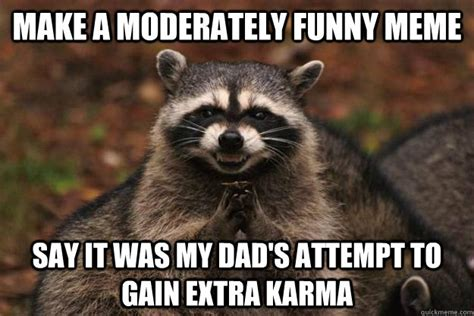 Funny Raccoon Meme - make a moderately funny meme say it was my dad s attempt