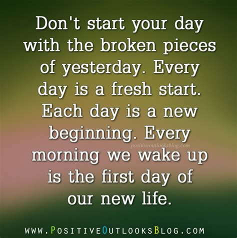 the start of day positive outlooks the broken pieces of yesterday