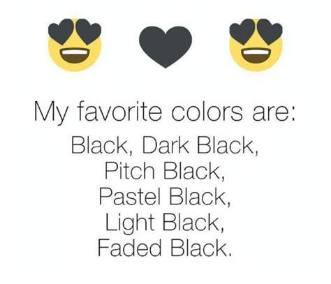 my favorite color is black my favorite colors are black black pitch black pastel