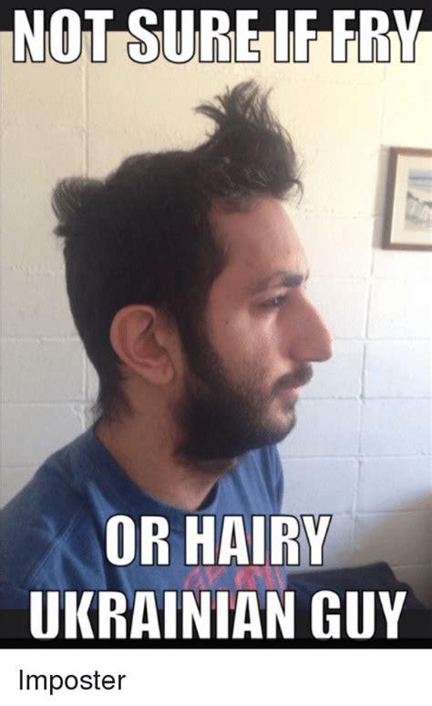 Hairy Men Meme - not sure fry or hairy ukrainian guy imposter advice