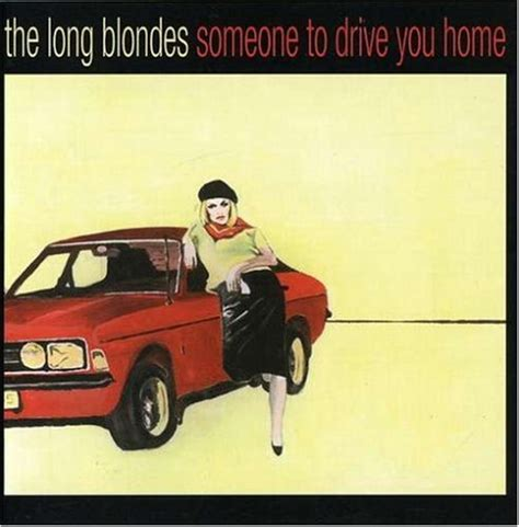 drive you home covered the long blondes someone to drive you home