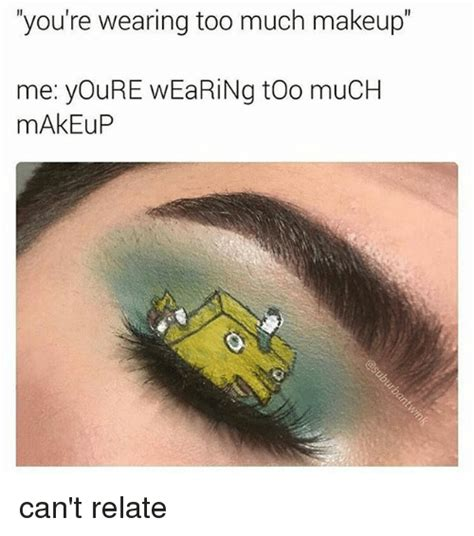 send me a picture of what youre wearing 25 best memes about too much makeup too much makeup memes