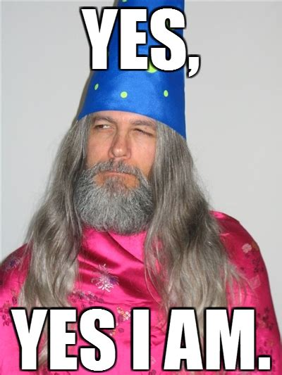 Wizard Memes - yes are you a wizard know your meme