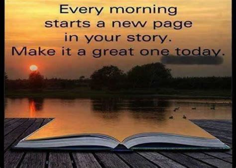 Morning starts a new page in your story make it a great one today