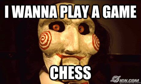 I Wanna Play A Game Meme - 50 very funny chess meme photos and pictures that will