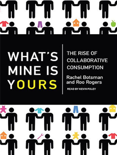 what s yours is mine against the economy books what s mine is yours the rise of collaborative