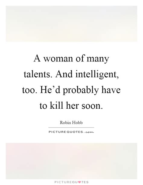 Of Many Talents Quotes a of many talents and intelligent he d