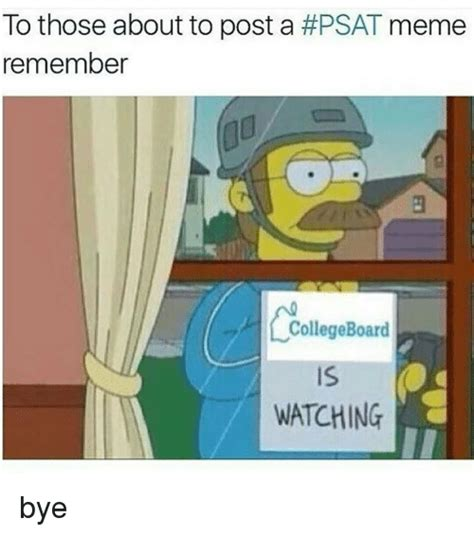 Post Meme - to those about to post a psat meme remember college board