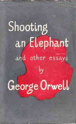 george orwell biography shooting an elephant ignorance thoughts at large