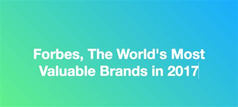 forbes the world s most valuable brands in 2017