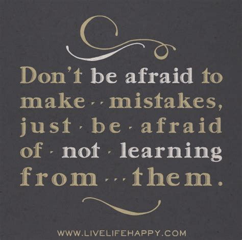 don t be afraid books don t be afraid to make mistakes just be afraid of not
