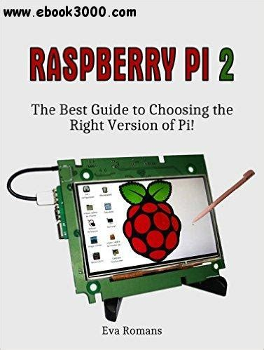 raspberry pi the complete guide to raspberry pi for beginners including projects tips tricks and programming books raspberry pi 2 the best guide to choosing the right