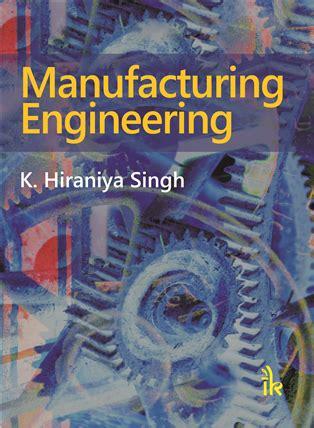 manufacturing engineering   hiraniya singh ik