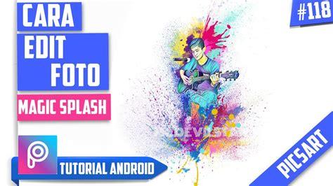 tutorial edit video di android cara edit foto magic splash di android tutorial android