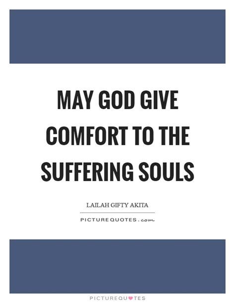 to give comfort may god give comfort to the suffering souls picture quotes